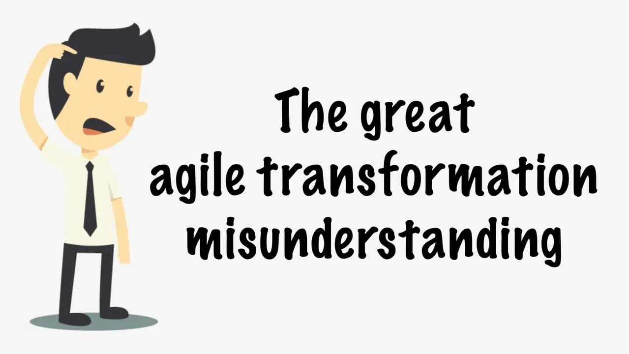 The Great Agile Transformation Misunderstanding